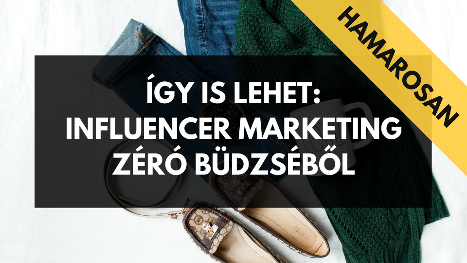 Így is lehet: Influencer marketing zéró büdzséből